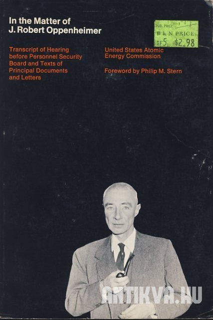 In the Matter of J. Robert Oppenheimer: Transcript of Hearing before Personnel Security Board and Texts of Principal Documents and Letters