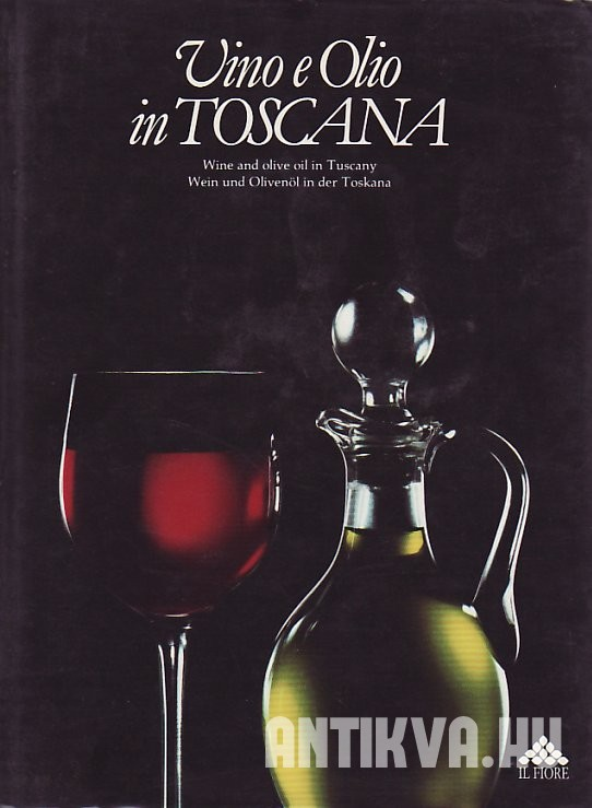 Vino e Oilo in Toscana, Wine and olive oil in Tuscany, Wein und Olivenöl in der Toskana