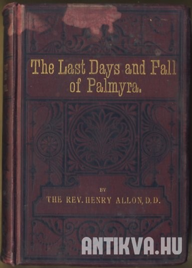 The Last Days and Fall of Palmyra, Being Letters of Lucius M. Piso to His Friend, Marcus Curtius, at Rome