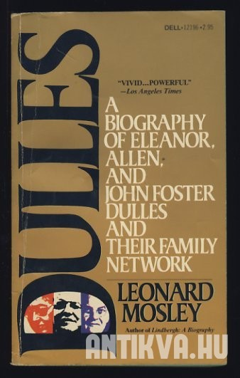 Dulles: A Biography of Eleanor, Allen, and John Foster Dulles and Their Family Network