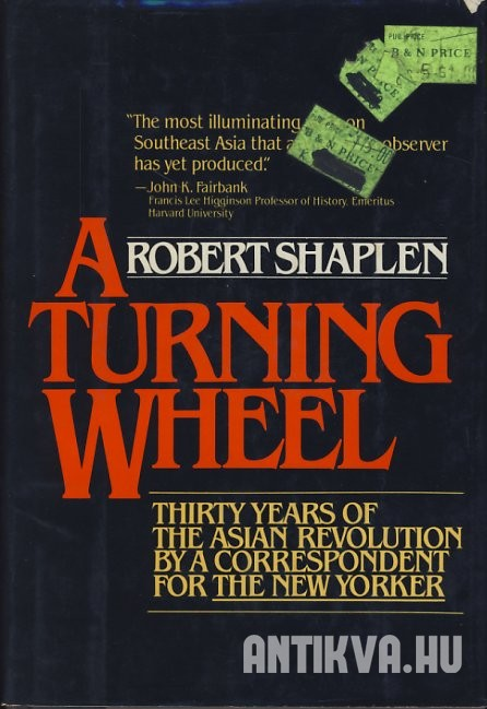 A Turning Wheel. Three Decades of the Asian Revolution as Witnessed by a Correspondent for The New Yorker