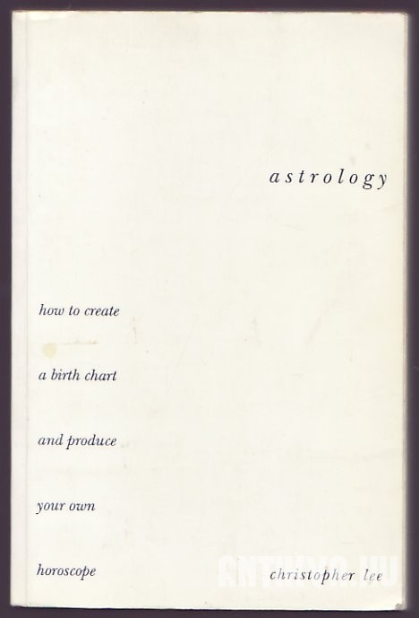 Astrology. How to Create a Birth Chart and Produce Your Own Horoscope