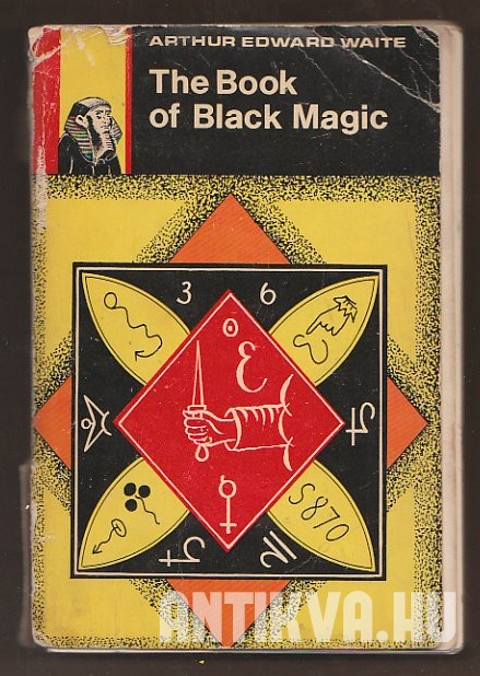The Book of Black Magic and of Pacts, Including the Rites and Mysteries of Goetic Theurgy, Sorcery and Infernal Necromancy