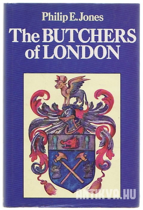 The Butchers of London. A History of the Worshipful Company of Butchers of the City of London