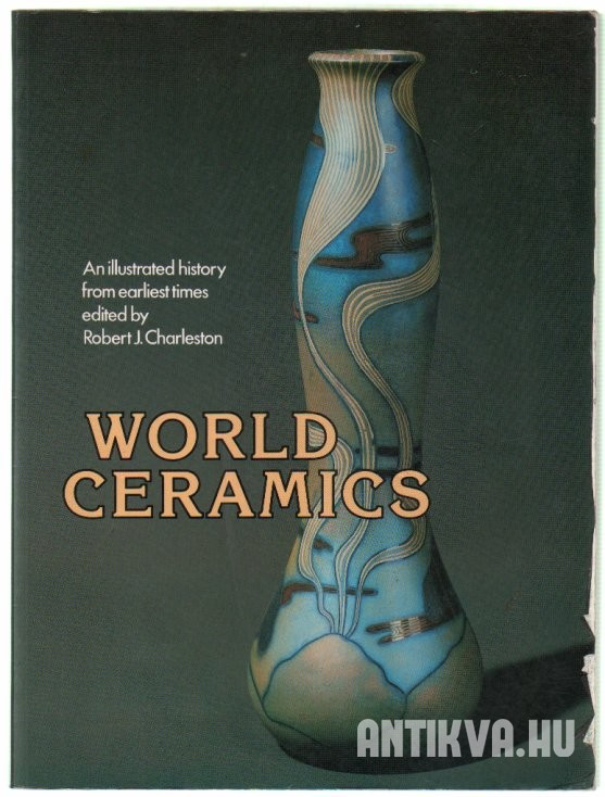 World Ceramics. An illustrated history from earliest time