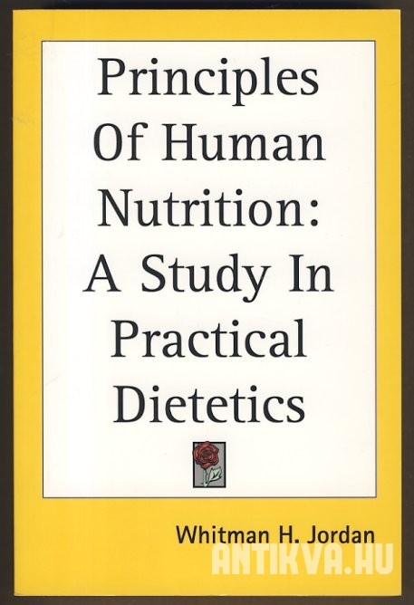 Principles of Human Nutrition. A Study in Practical Dietetics [Reprint]