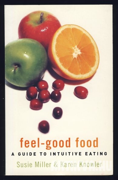 Feel-Good Food. A Guide to Intuitive Eating