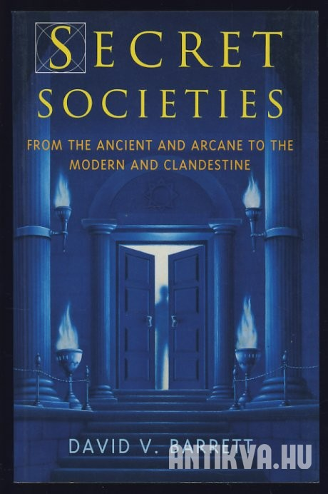 Secret Societies. From the Ancient and Arcane to the Modern and Clandestine