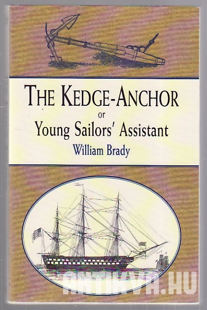The Kedge-Anchor or Young Sailors'Assistant