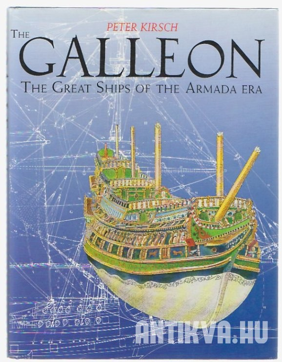 The Galleon. The Great Ships of the Armada Era