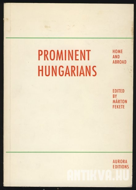 Prominent Hungarians. Home and Abroad. Five Thousand, Four Hundred and Sixty Seven Short Biographies