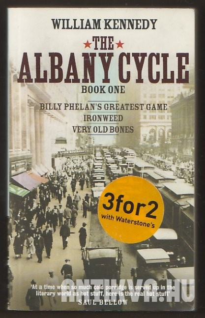 The Albany Cycle. Book I. Billy Phelan's Greatest  Game; Ironweed; Very Old Bones