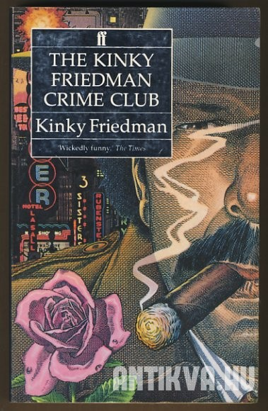 The Kinky Friedman Crime Club. A Case of Lone Star Greenwich Killing Time When the Cat's Away