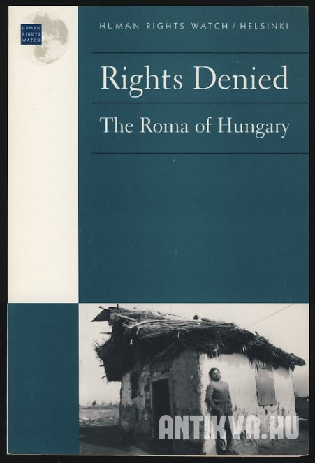 Rights Denied. The Roma of Hungary