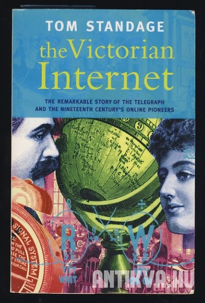The Victorian Internet. The Remarkable Story of the Telegraph and the Nineteenth Century's Online Pioneers