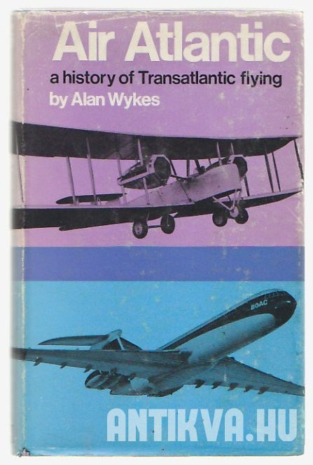 Air Atlantic. A History of Civil and Military Transatlantic Flying