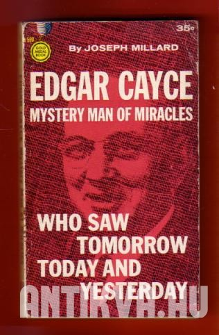 Edgar Cayce. Mistery Man of Miracles