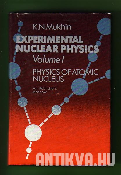 Experimental Nuclear Physics Vol. I. Physics Ofatomic Nucleus