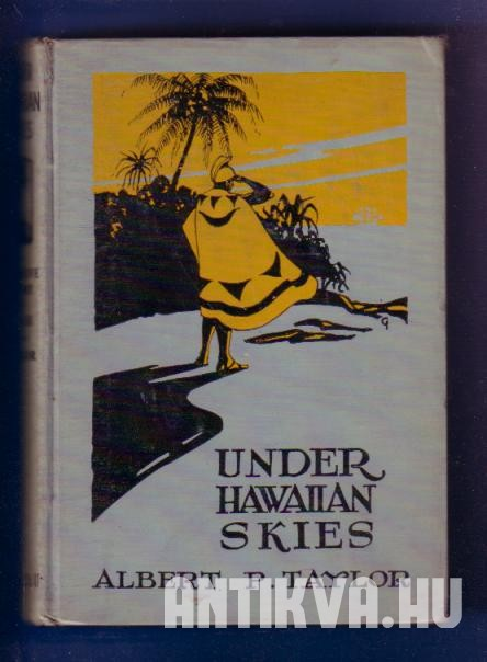 Under Hawaiian Skies. A Narrative of the Romance, Adventure and History of the Hawaiian Islands A Complete Historical Account