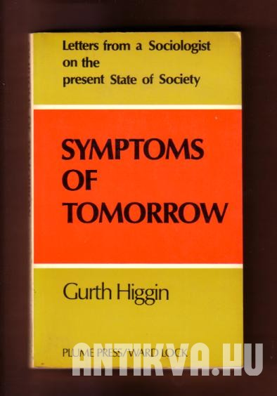 Symptoms of Tomorrow. Letters from a Socioloist on the present State of Society