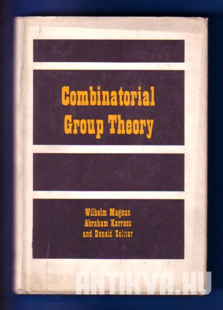 Combinatorial Group Theory: Presentations of Groups in Terms of Generators and Relations