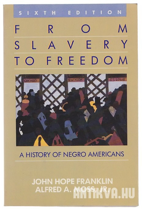 From Slavery to Freedom. A History of Negro Americans