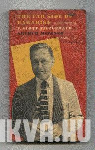 The Far Side of Paradise. A Biography of F. Scott Fitzgerald.