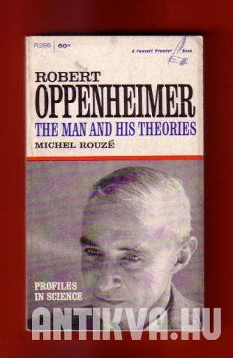 Robert Oppenheimer. The man and his theories