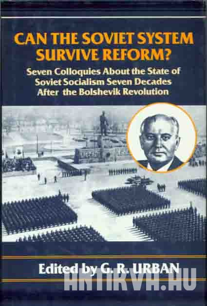 Can the Soviet System Survive Reform? Seven Colloquies About the State of Soviet Socialism Seventy Years After the Bolshevik Revolution.