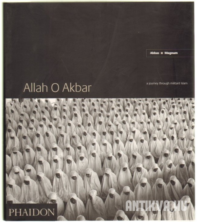 Allah O Akbar. A Journey Through Militant Islam