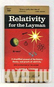 Relativity for the Layman. A Simplified Account of the History, Theory, and Proofs of Relativity.