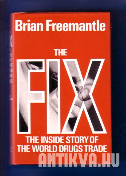 The Fix. The Inside Story of the World Drugs Trade