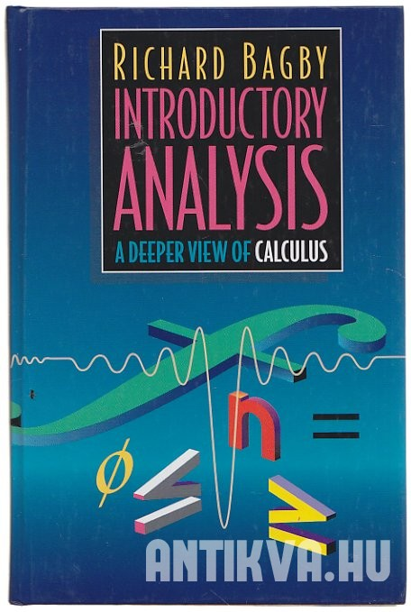 Introductory Analysis. A Deeper View of Calculus