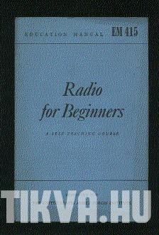 Radio for Beginners. A Self-teaching Course, Based on Elements of Radio