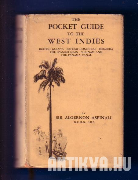 The Pocket Guide to the West Indies. West Indies British Guiana, British Honduras, Bermuda, the Spanish Main, Surinam & the Panama Canal