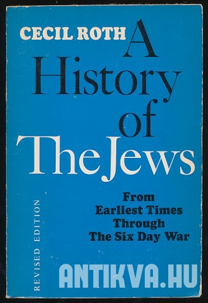 The History of the Jews. From Earliest Times Through the Six Day War