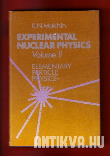 Experimental Nuclear Physics Vol. II. Elementary particle physics