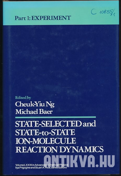 State-Selected and State-To-State Ion-Molecule Reaction Dynamics. Part One. Experiment. Advances in Chemical Physics, Volume LXXXII