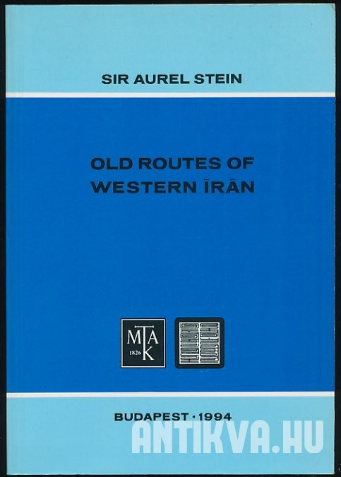 Old Routes of Western Iran. Narrative of an Archaeological Journey Carried out and Recorded ... [Reprint]