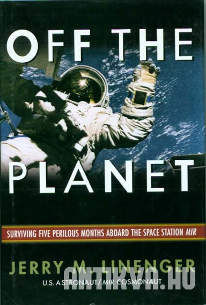 Off the Planet. Surviving Five Perilous Mounths Abroad the Space Station Mir.
