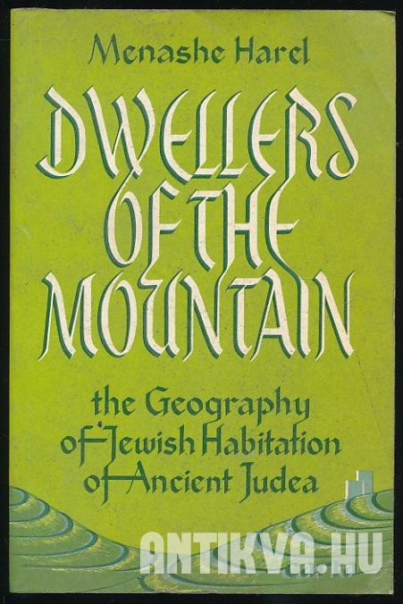 Dwellers of the Mountain. The Geography of Jewish Habitation of Ancient Judea
