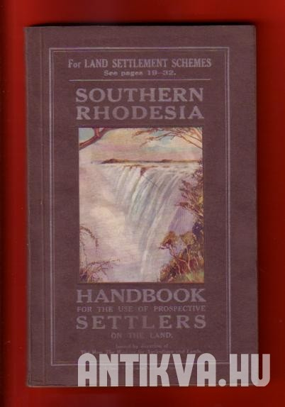 Southern Rhodesia. Handbook for the use of Prospective Settler on the Land
