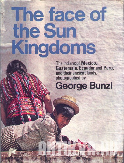 The face of the Sun Kingdoms. The Indians of Mexico, Guatemala, Ecuador and Peru.