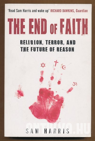 The End of Faith. Religion, Terror, and the Future of Reason