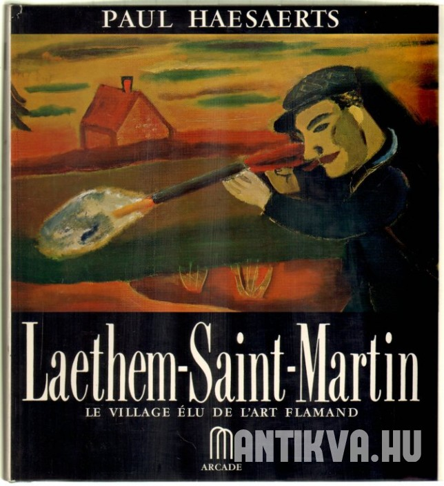Laethem-Saint-Martin. Le Village Elu de l'Art Flamand
