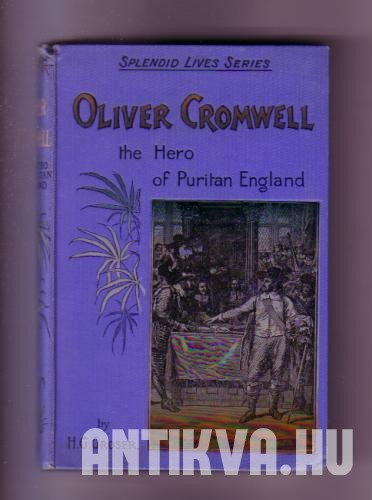 Oliver Cromwell. The Hero of Puritan England