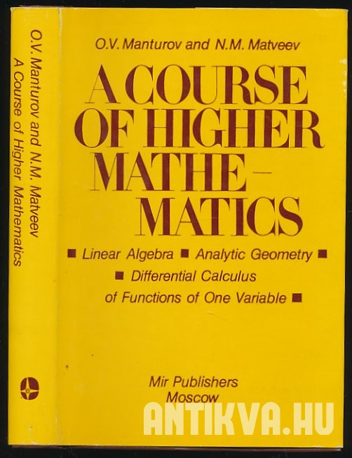 A Course of Higher Mathematics. Linear Algebra, Analytic Geometry, Differential Calculus of Functions of one Variable