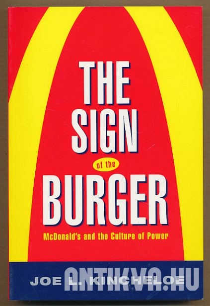 The Sign of the Burger. McDonald's and the Culture of Power