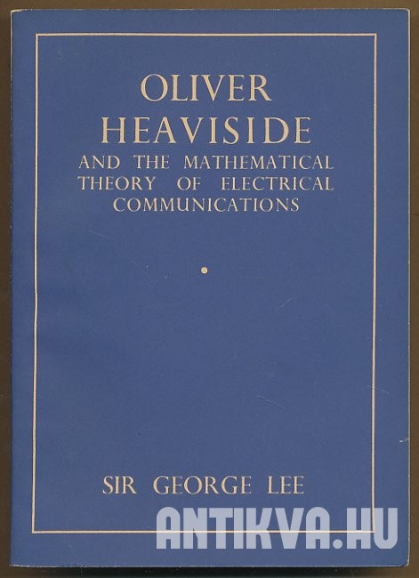 Oliver Heaviside and the Mathematical Theory of Electrical Communications