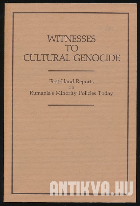 Witness to Cultural Genocide. First-Hand Reports on Rumania's Minority Policies Today